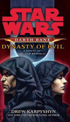 Dynasty of Evil: A Novel of the Old Republic - Karpyshyn, Drew