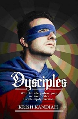 Dysciples: Why I Fall Asleep When I Pray and Twelve Other Disciplesgip Dysfunctions - Kandiah, Krish