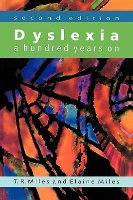 Dyslexia: A Hundred Years on - Miles, T R
