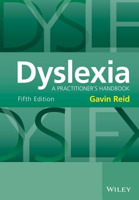Dyslexia: A Practitioner's Handbook - Reid, Gavin
