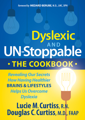 Dyslexic and Un-Stoppable the Cookbook: Revealing Our Secrets How Having Healthier Brains and Lifestyles Helps Us Overcome Dyslexia - Curtiss, Lucie M, and Curtiss, Douglas C, Dr.