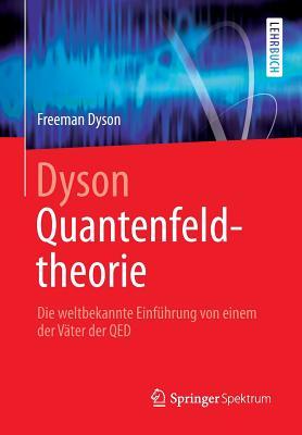Dyson Quantenfeldtheorie: Die Weltbekannte Einfuhrung Von Einem Der Vater Der Qed - Dyson, Freeman, and Riedel, Franziska (Translated by), and Ziebarth, Benedikt (Translated by)