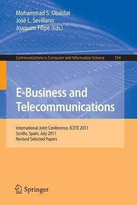 E-Business and Telecommunications: International Joint Conference, Icete 2011, Seville, Spain, July 18-21, 2011. Revised Selected Papers - Obaidat, Mohammad S, Professor (Editor), and Sevillano, Jose L (Editor), and Filipe, Joaquim (Editor)
