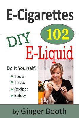 E-Cigarettes 102: DIY E-Liquid - Booth, Ginger