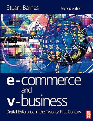E-Commerce and V-Business: Digital Enterprise in the Twenty-First Century - Barnes, Stuart (Editor)
