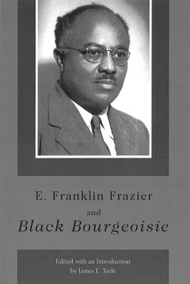 E. Franklin Frazier and Black Bourgeoisie - Teele, James E (Introduction by)