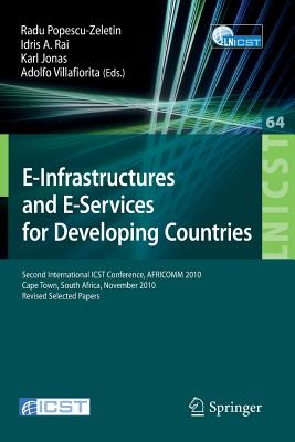 E-Infrastructure and E-Services for Developing Countries: Second International Icst Conference, Africom 2010, Cape Town, South Africa, November 25-26, 2010, Revised Selected Papers - Popescu-Zeletin, Radu (Editor)