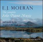 E.J. Moeran: The Complete Solo Piano Music and Works by his English & Irish Contemporaries