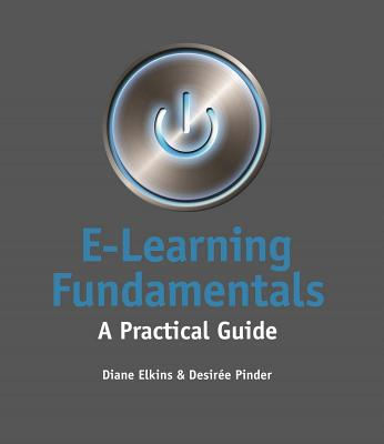E-Learning Fundamentals: A Practical Guide - Elkins, Diane, and Pinder, Desiree
