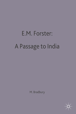 E.M.Forster: a Passage to India - Bradbury, Malcolm (Editor)