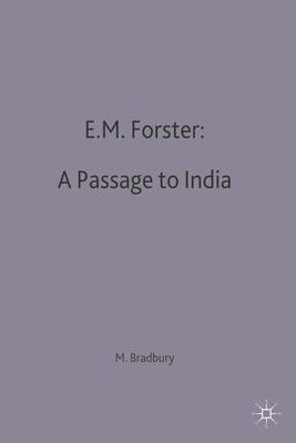 E.M.Forster: a Passage to India - Bradbury, Malcolm (Editor)