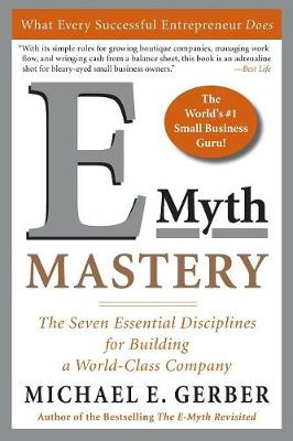 E-Myth Mastery: The Seven Essential Disciplines for Building a World Class Company - Gerber, Michael E