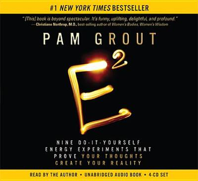 E-Squared: Nine Do-It-Yourself Energy Experiments That Prove Your Thoughts Create Your Reality - Grout, Pam (Read by)