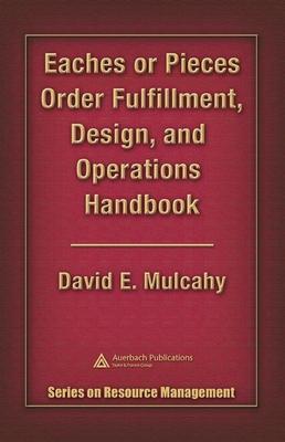 Eaches or Pieces Order Fulfillment, Design, and Operations Handbook - Mulcahy, David E