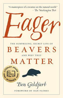 Eager: The Surprising, Secret Life of Beavers and Why They Matter - Goldfarb, Ben