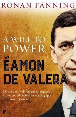 Eamon de Valera: A Will to Power - Fanning, Ronan