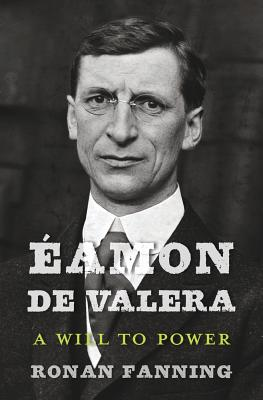Eamon de Valera: A Will to Power - Fanning, Ronan