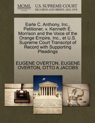 Earle C. Anthony, Inc., Petitioner, V. Kenneth E. Morrison and the Voice of the Orange Empire, Inc., Et U.S. Supreme Court Transcript of Record with Supporting Pleadings - Overton, Eugene, and Jacobs, Otto A