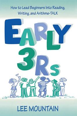 Early 3 Rs: How To Lead Beginners Into Reading, Writing, and Arithme-talk - Mountain, Lee