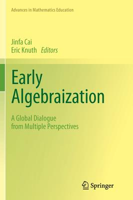 Early Algebraization: A Global Dialogue from Multiple Perspectives - Cai, Jinfa (Editor), and Knuth, Eric J. (Editor)