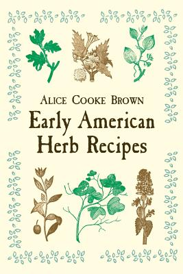 Early American Herb Recipes - Brown, Alice Cooke