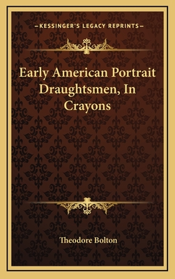 Early American Portrait Draughtsmen, in Crayons - Bolton, Theodore