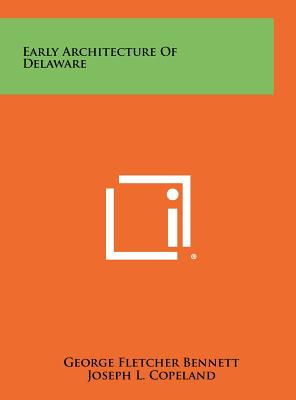 Early Architecture of Delaware - Bennett, George Fletcher, and Copeland, Joseph L (Introduction by)