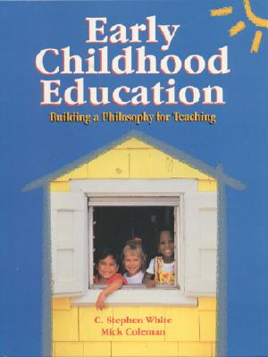 Early Childhood Education: Building a Philosophy for Teaching - Mickelton, Coleman T, and Stephen, White C, and White, C Stephen