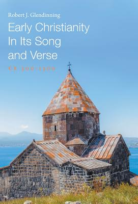 Early Christianity in Its Song and Verse - Glendinning, Robert J