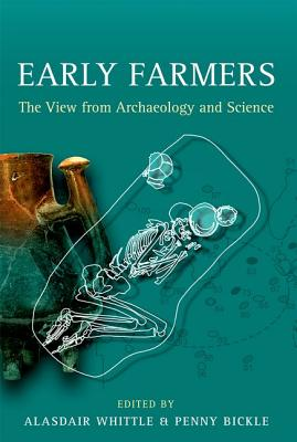 Early Farmers: The View from Archaeology and Science - Whittle, Alasdair (Editor), and Bickle, Penny (Editor)