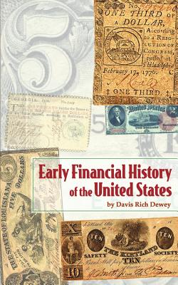 Early Financial History of the United States - Dewey, Davis Rich