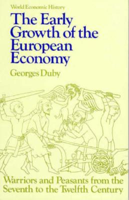 Early Growth of the European Economy: Warriors and Peasants from the Seventh to the Twelfth Century - Duby, Georges, Professor, and Clarke, Howard B (Translated by)