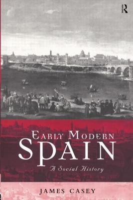 Early Modern Spain: A Social History - Casey, James