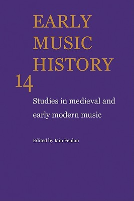 Early Music History: Volume 14: Studies in Medieval and Early Modern Music - Fenlon, Iain (Editor)