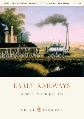 Early Railways: 1569-1830 - Guy, Andy, and Rees, Jim
