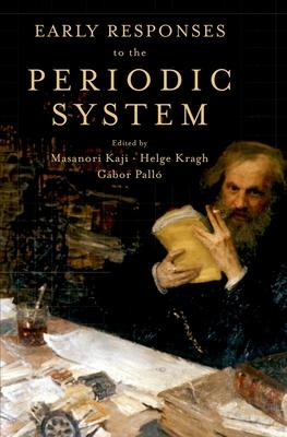 Early Responses to the Periodic System - Kaji, Masanori (Editor), and Kragh, Helge (Editor), and Pallo, Gabor (Editor)