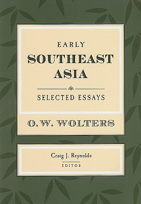 Early Southeast Asia: Selected Essays - Wolters, O W