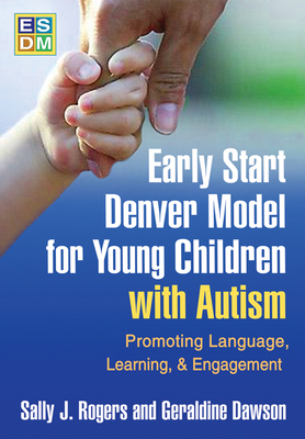 Early Start Denver Model for Young Children with Autism: Promoting Language, Learning, and Engagement - Rogers, Sally J, Dr., PhD, and Dawson, Geraldine, PhD