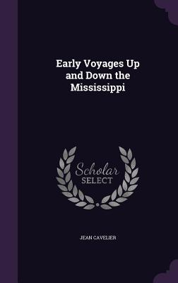 Early Voyages Up and Down the Mississippi - Cavelier, Jean