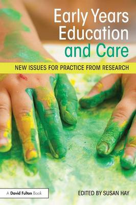 Early Years Education and Care: New issues for practice from research - Hay, Susan (Editor)