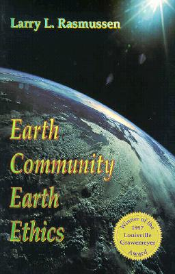Earth Community Earth Ethics - Rasmussen, Larry L