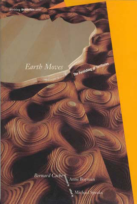 Earth Moves: The Furnishing of Territories - Cache, Bernard, and Speaks, Michael (Editor), and Boyman, Anne (Translated by)