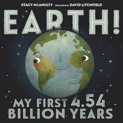Earth! My First 4.54 Billion Years - McAnulty, Stacy