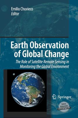Earth Observation of Global Change: The Role of Satellite Remote Sensing in Monitoring the Global Environment - Chuvieco, Emilio (Editor)