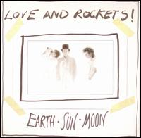 Earth, Sun, Moon - Love and Rockets