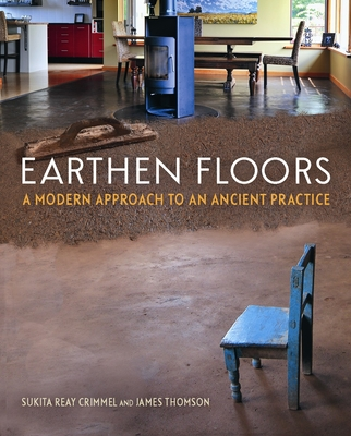 Earthen Floors: A Modern Approach to an Ancient Practice - Crimmel, Sukita Reay, and Thomson, James, Gen.