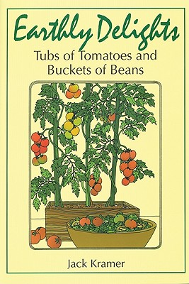 Earthly Delights: Tubs of Tomatoes and Buckets of Beans - Kramer, Jack