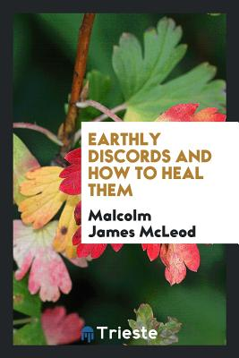 Earthly Discords and How to Heal Them - McLeod, Malcolm James