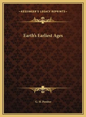 Earth's Earliest Ages Earth's Earliest Ages - Pember, G H