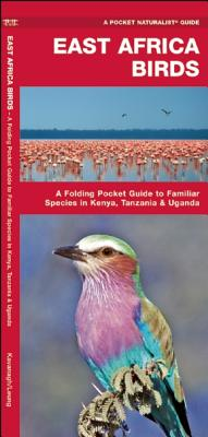 East Africa Birds: A Folding Pocket Guide to Familiar Species in Kenya, Tanzania & Uganda - Kavanagh, James, and Press, Waterford